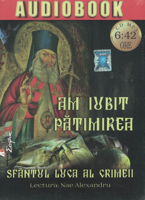 Am iubit patimirea. AUDIOBOOK  CD  MP3 - Sfantul Luca al Crimeii [0]