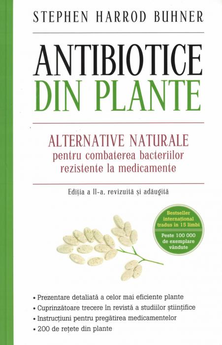 Antibiotice din plante. Alternative naturale pentru combaterea bacteriilor rezistente la medicamente - Stephen Harrod Buhner [0]