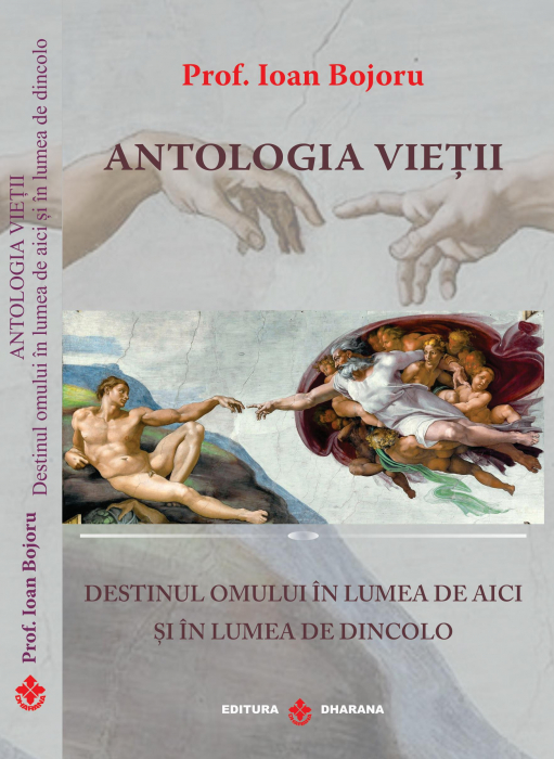 Antologia vietii. Destinul omului in lumea de aici si in lumea de dincolo - Prof. Ioan Bojoru [0]