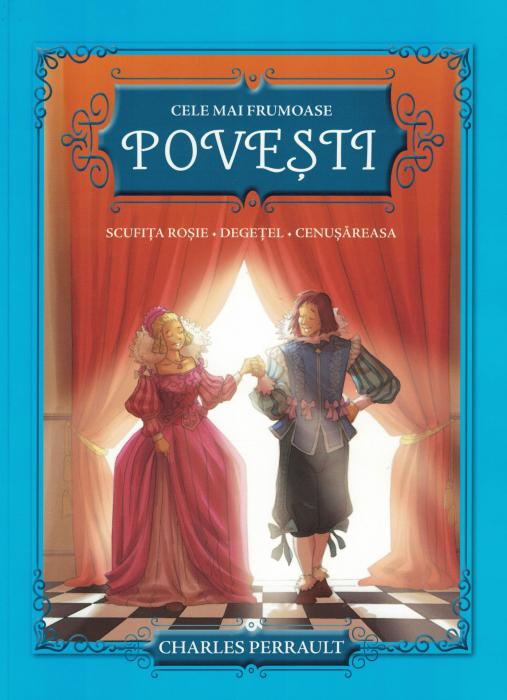 Cele mai frumoase povesti. Scufita rosie, Degetel, Cenusareasa - Charles Perrault [0]