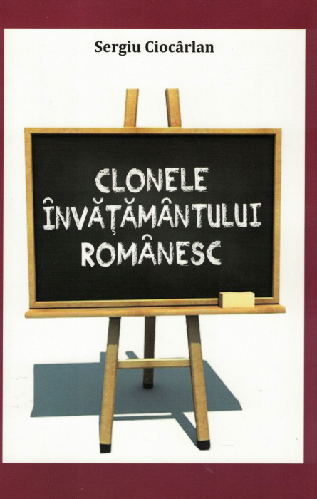 Clonele invatamantului romanesc - Sergiu Ciocarlan [0]