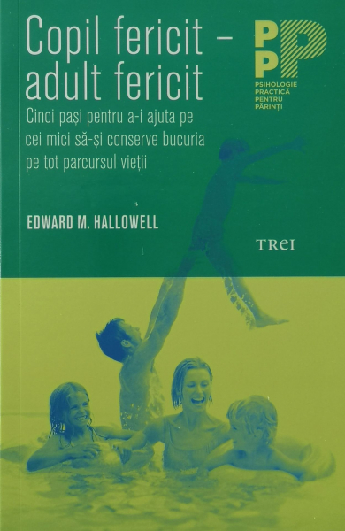 Copil fericit - adult fericit - Edward M. Hallowell [0]