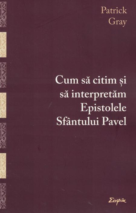 Cum sa citim si sa interpretam Epistolele Sfantului Pavel - Patrick Gray [0]