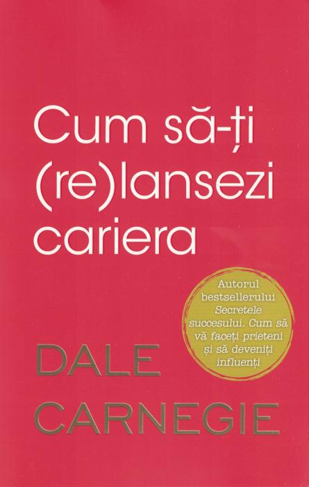 Cum sa-ti (re)lansezi cariera - Dale Carnegie [0]