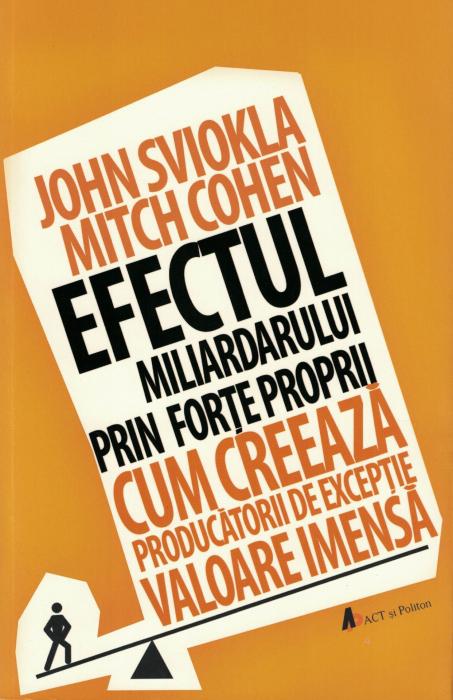 Efectul miliardarului prin forte proprii - John Sviokla, Mitch Cohen [0]