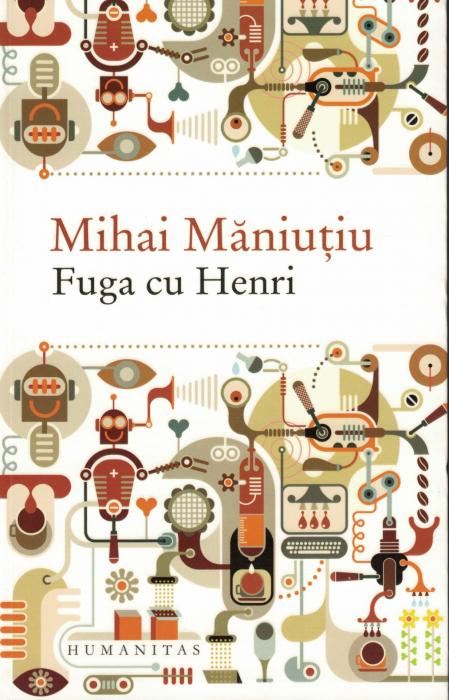 Fuga cu Henri - Mihai Maniutiu [0]