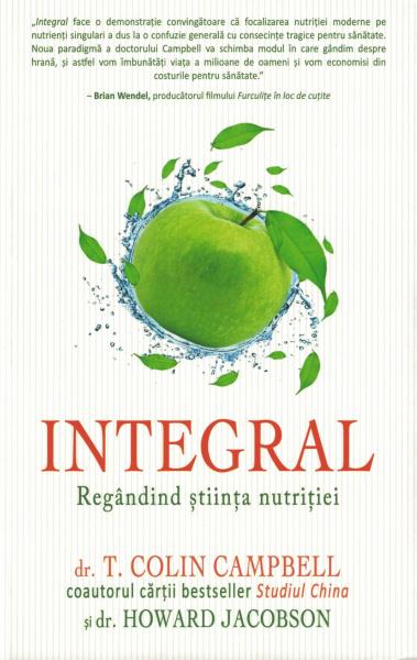 Integral - Regândind ştiinţa nutriţiei - T. Colin Campbell, Howard Jacobson [0]