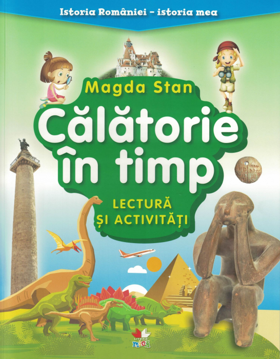 Istoria Romaniei - Istoria mea, calatorie in timp - Magda Stan [0]