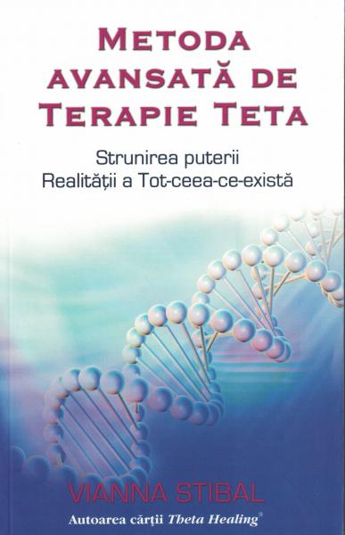 Metoda avansata de Terapie Teta.-Strunirea puterii Realitatii a Tot-ceea-ce-exista [0]