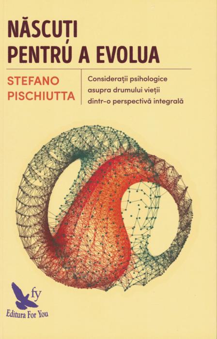 Nascuti pentru a evolua - Stefano Pischiutta [0]