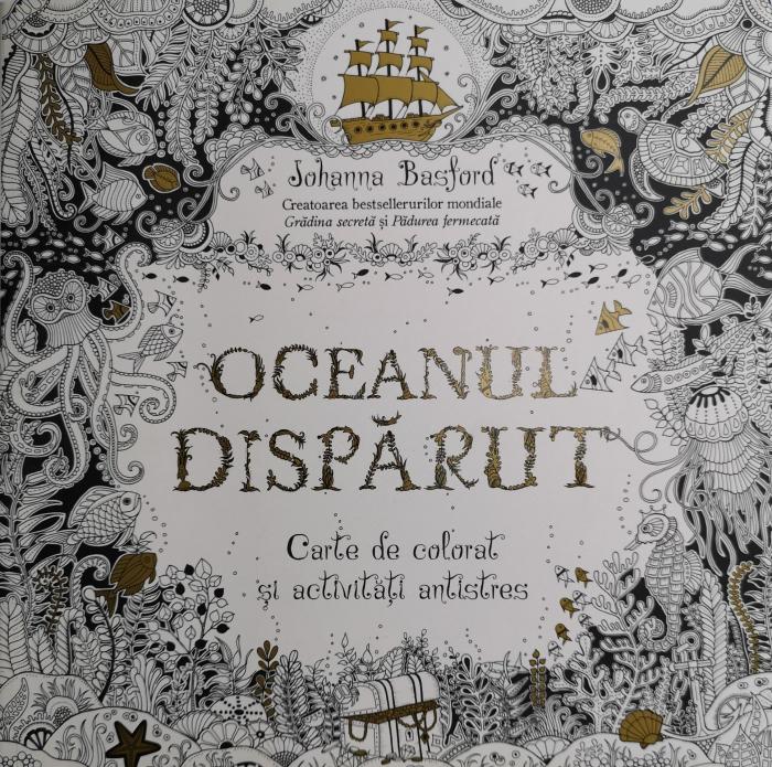 Oceanul disparut. Carte de colorat si activitati antistres - Johanna Basford [0]
