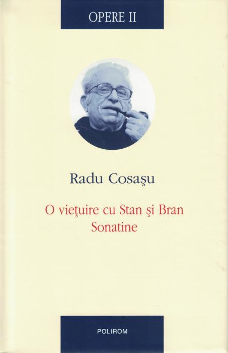 Opere II. O vietuire cu Stan si Bran. Sonatine - Radu Cosasu [0]