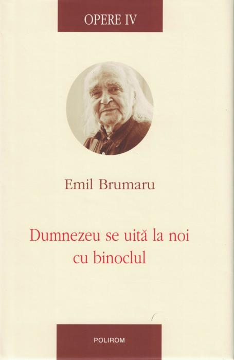 Opere IV. Dumnezeu se uita la noi cu binoclul - Emil Brumaru [0]