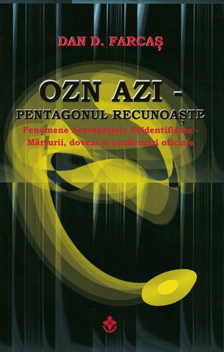 OZN AZI - Pentagonul recunoaste - Dan D. Farcas [0]