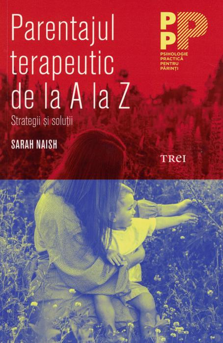 Parentajul terapeutic de la A la Z. Strategii si solutii - Sarah Naish [0]