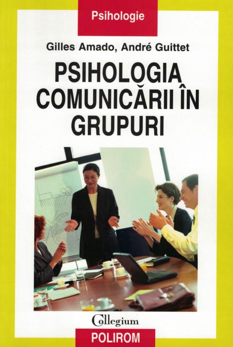 Psihologia comunicarii in grupuri - Gilles Amado, Andre Guitten [0]