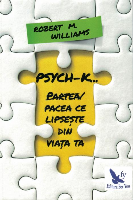 Psych-k. Partea / Pacea ce lipseste din viata ta - Robert M. Williams [0]