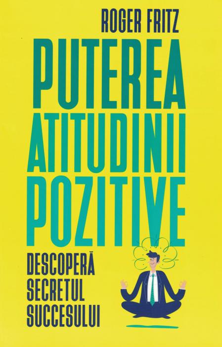 Puterea atitudinii pozitive - Roger Fritz [0]