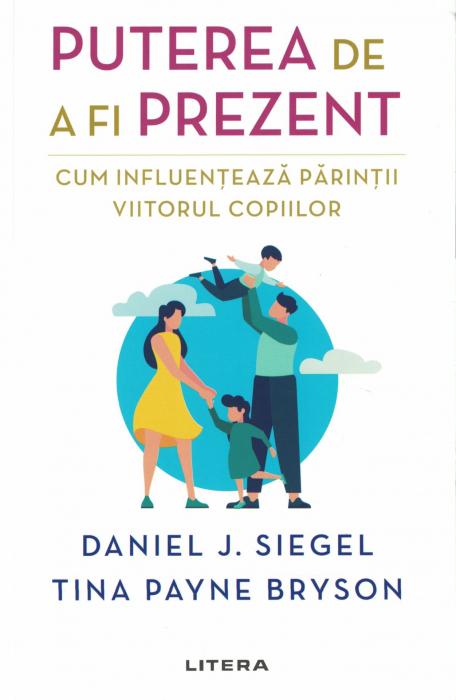 Puterea de a fi prezent. Cum influenteaza parintii viitorul copiilor - Daniel J. Siegel, Tina Payne Bryson [0]