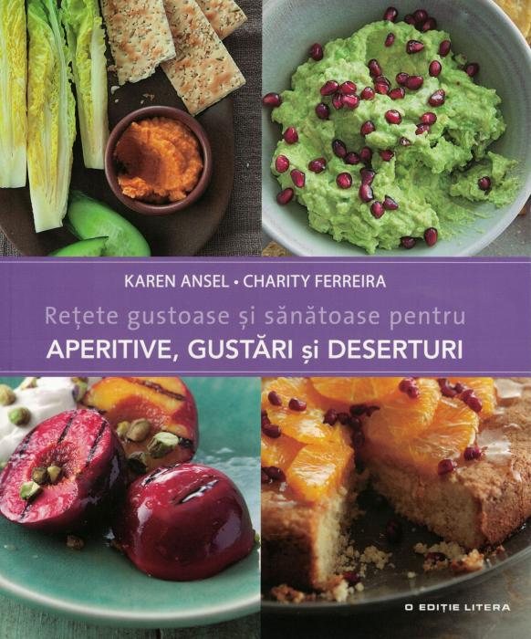 Retete gustoase si sanatoase pentru Aperitive, Gustari si Deserturi - Karen Ansel, Charity Ferreira [0]