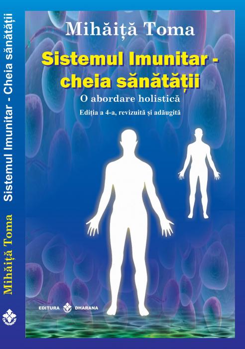 Sistemul imunitar - cheia sanatatii. O abordare holistica. Editia a 4-a, revizuita si adaugita - Mihăiță Toma [0]