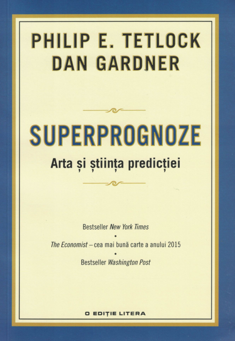 Superprognoze. Arta si stiinta predictiei - Philip E. Tetlock, Dan Gardner [0]