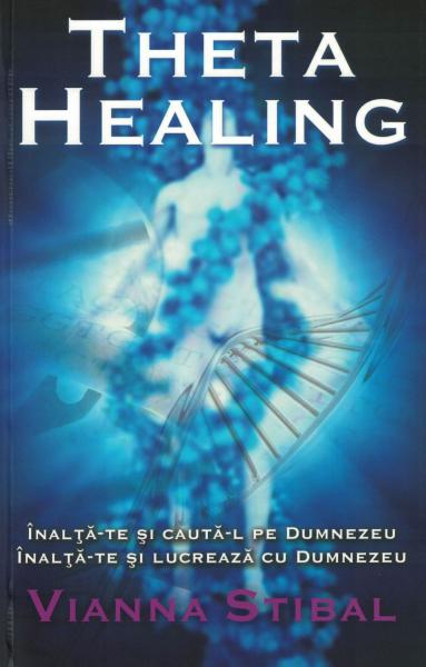 Theta Healing. Inalta-te si cauta-L pe Dumnezeu - Vianna Stibal [0]