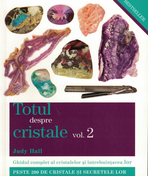 Totul despre cristale. Vol. 2. Ghidul complet al cristalelor si intrebuintarea lor. [0]