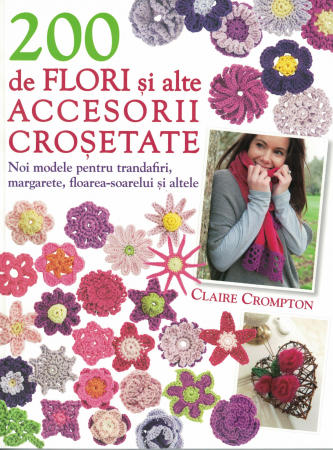 200 de flori si alte accesorii crosetate - Claire Crompton [0]
