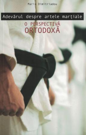 Adevarul despre artele martiale. O perspectiva ortodoxa - Maria Dimitriadou [0]