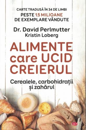 Alimente care ucid creierul. Cerealele, carbohidratii si zaharul - Dr. David Perlmutter [0]