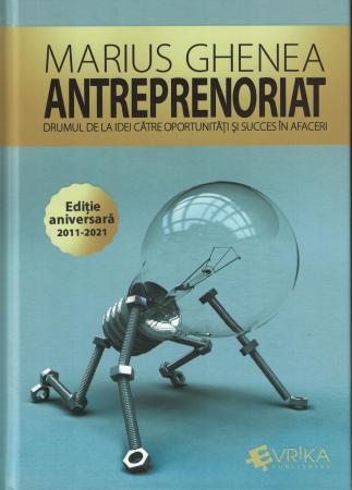 Carte cu AUTOGRAF.  Antreprenoriat. Drumul de la idei catre oportunitati si succes in afaceri - Marius Ghenea [0]