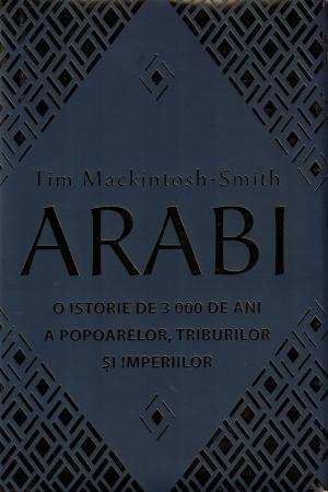 Arabi. O istorie de 3000 de ani a popoarelor, triburilor si imperiilor - Tim Mackintosh-Smith [0]