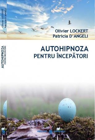Autohipnoza pentru incepatori - Oliver Lockert, Patricia D Angeli [0]