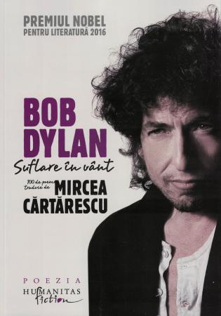 Bob Dylan. Suflare in vant. 1oo de poeme traduse de Mircea Cartarescu - Bob Dylan [0]