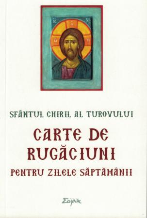 Carte de rugaciuni pentru zilele saptamanii - Sfantul Chiril al Turovului [0]