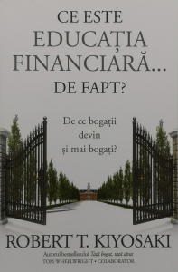 Ce este educatia financiara... de fapt? - Robert T. Kiyosaki , Tom Wheelwright [0]
