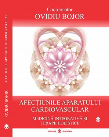 Afectiunile aparatului cardiovascular. Medicina integrativa si terapii holistice. Coordonator Ovidiu Bojor [0]