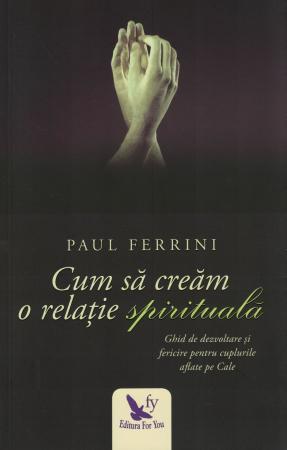 Cum sa cream o relatie spirituala - Paul Ferrini [0]