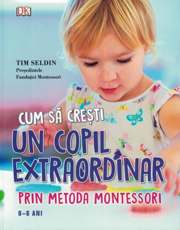 Cum sa cresti un copil extraordinar prin metoda Montessori - Tim Seldin [0]
