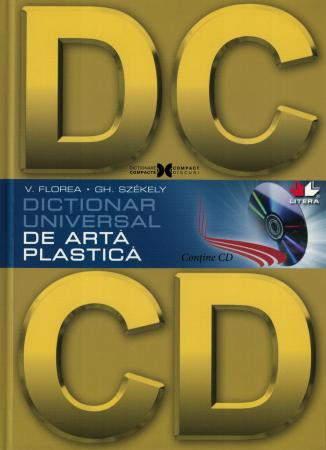 Dictionar universal de arta plastica. (Contine CD) - Vasile Florea, Gheorghe Szekely [0]
