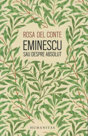 Eminescu sau despre absolut - Rosa Del Conte [0]