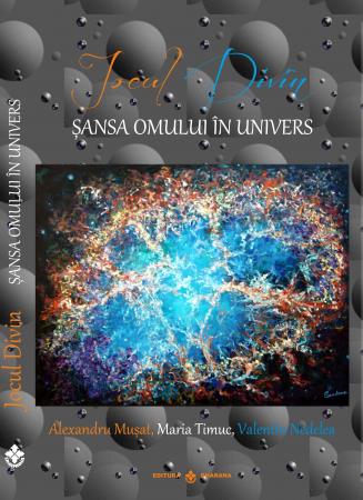 Jocul Divin. Sansa omului in univers - Maria Timuc, Alexandru Musat, Valentin Nedelea [0]