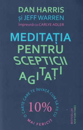 Meditatia pentru scepticii agitati - Dan Harris - Jeff Warren - Carlye Adler [0]