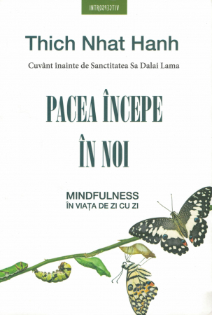 Pacea incepe in noi. Mindfulness in viata de zi cu zi - Thich Nhat Hanh [0]