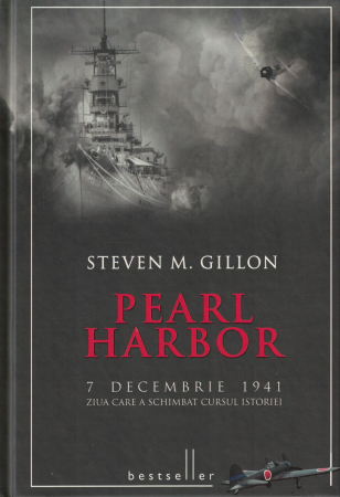 Pearl Harbor. 7 Decembrie 1941 ziua care a schimbat cursul istoriei - Steven M. Gillon [0]