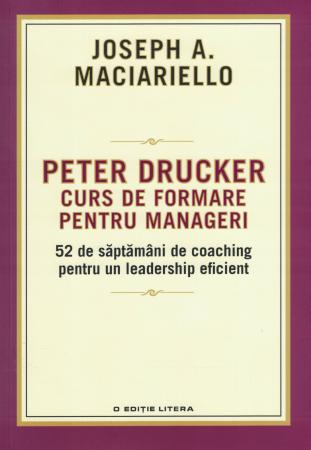 Peter Drucker. Curs de formare pentru manageri - Joseph A. Maciariello [0]