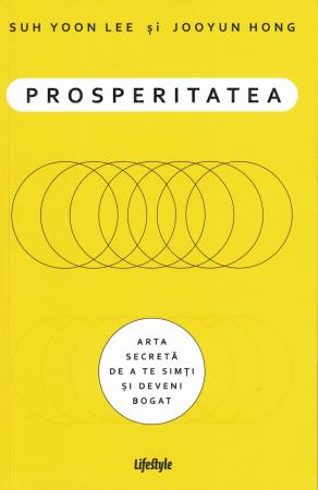 Prosperitatea. Arta secreta de a te simti si deveni bogat - Sun Yoon Lee, Jooyun Hong [0]