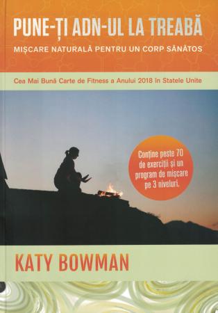 Pune-ti ADN-UL la treaba - Katy Bowman [0]