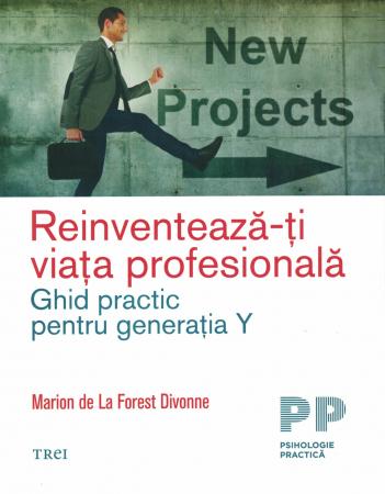 Reinventeaza-ti viata profesionala. Ghid practic pentru generatia Y - Marion de La Forest Divonne [0]